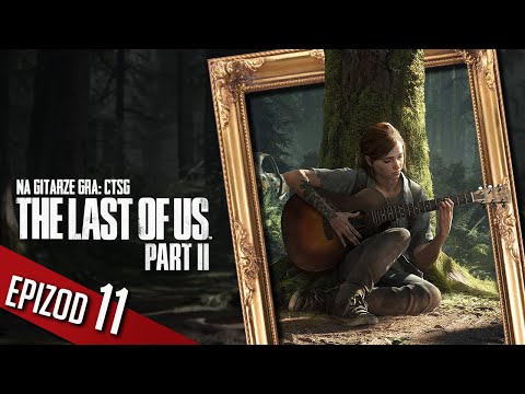 The Last of Us 2 - #11 - Nocny seans